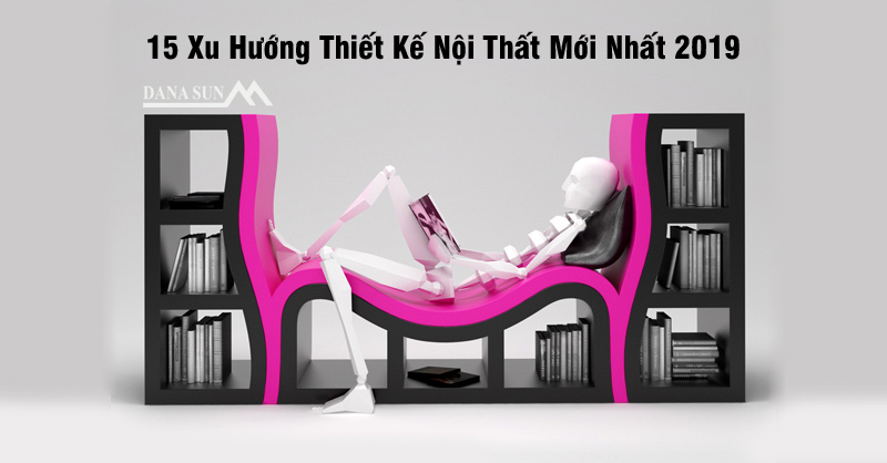 15-xu-huong-thiet-ke-noi-that-moi-nhat-2019