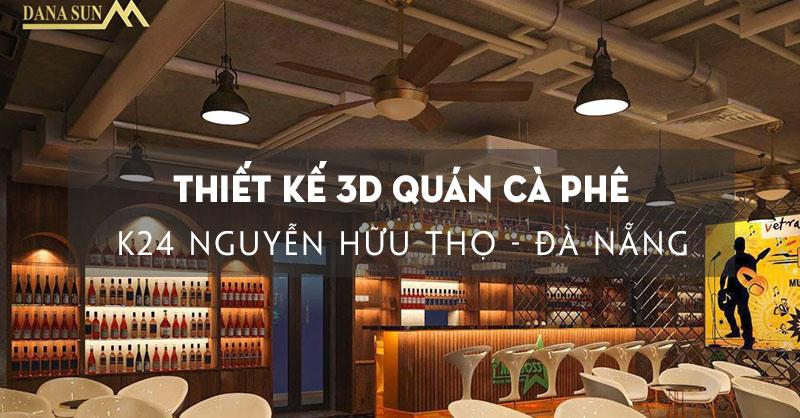 hoan-thien-thiet-ke-3d-quan-ca-phe-tai-k24-nguyen-huu-tho