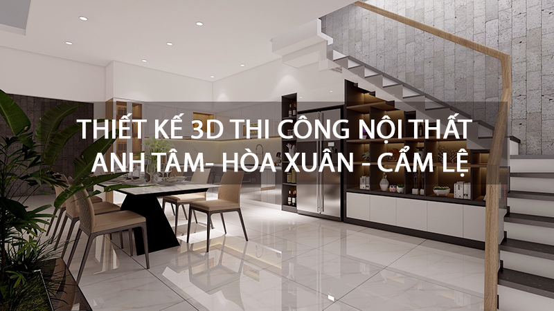 thiet-ke-3d-thi-cong-noi-that-nha-anh-tam-cam-le-da-nang-1